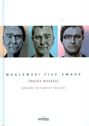 Emade Fisz Wojciech Waglewski Męska muzyka