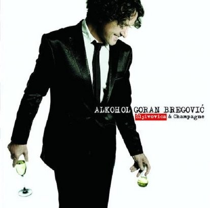 Goran Bregovic Alkohol: Slivovica & Champagne