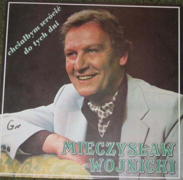 Mieczysław Wojnicki Chciałbym Wrócić Do Tych Dni