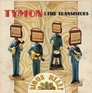 Tymon & The Transistors Bigos Heart