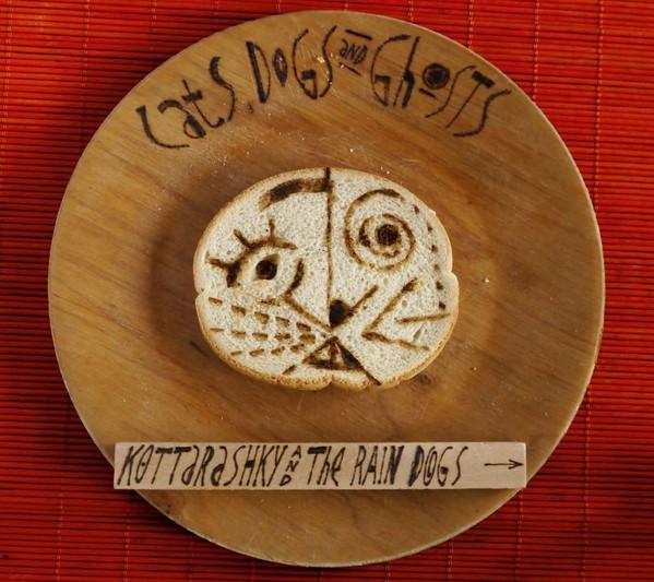 Kottarashky & The Rain Dogs Cats, Dogs And Ghosts