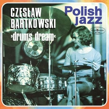 Czesław Bartkowski Drums Dream - Polish Jazz. Volume 50