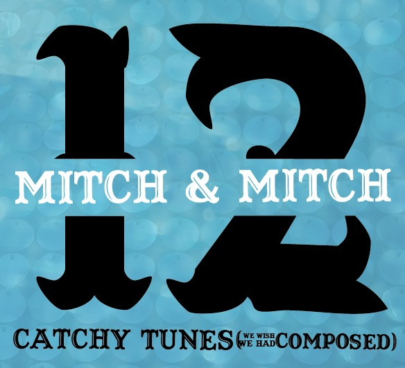 Mitch and Mitch 12 Catchy Tunes (We Wish We Had Composed)