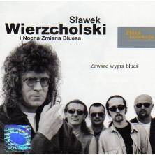 Zawsze wygra blues - Złota kolekcja Sławek Wierzcholski i Nocna Zmiana Bluesa