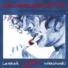 Lechoechoplexita, Concerto for Jazz Flute, Saxophone, and Captive Sounds Leszek Hefi Wiśniowski
