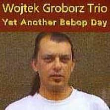 Yet Another Bebop Day Wojtek Groborz Trio