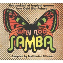 Why Not Samba - Hot cocktail of tropical grooves from Cold War Poland Compiled by Soul Service DJ team