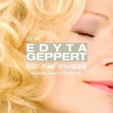 Nic nie muszę - 25 lecie Edyta Geppert