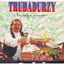 Trubadurzy śpiewają piosenki Sławomira Kowalewskiego Trubadurzy
