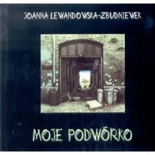 Moje podwórko Joanna Lewandowska-Zbudniewek