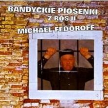 Bandyckie Piosenki z Rosji Michael Fedoroff