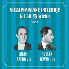 Niezapomniane przeboje lat 30-tych XX wieku Vol. 5 Adam Aston Julian Tuwim
