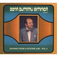 Sounds From A Bygone Age - Vol. 3 Dona Dumitru Siminica