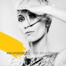 Życie jest w porządku Ania Wyszkoni
