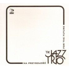 Na przyszłość / For The Future The Jazz Trio