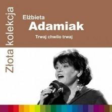 Złota kolekcja: Trwaj chwilo trwaj Elżbieta Adamiak