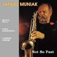 Not So Fast Janusz Muniak Quartet