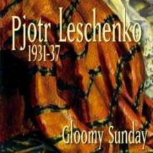 1931-1937 Gloomy Sunday Pjotr Leschenko
