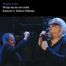 Wciąż się na coś czeka Koncert Magda Umer