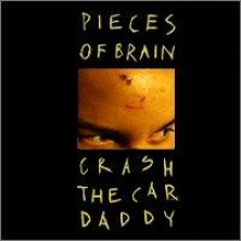 Crash the Car, Daddy Pieces of Brain