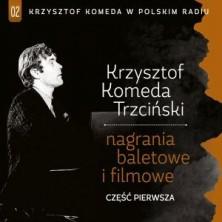 Krzysztof Komeda Trzciński w Polskim Radiu. Volume 2 Nagrania baletowe i filmowe  Krzysztof Komeda Trzciński
