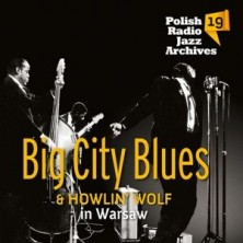 Big City Blues and Howlin' Wolf In Warsaw Big City Blues, Howlin Wolf