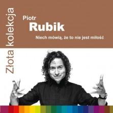 Złota kolekcja: Niech mówią, że to nie jest miłość Piotr Rubik