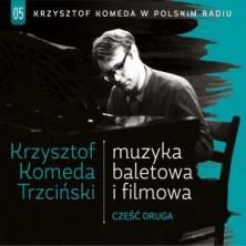 Krzysztof Komeda w Polskim Radiu. Volume 5: Muzyka baletowa i filmowa 2.  Krzysztof Komeda Trzciński