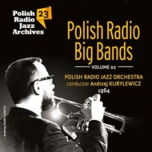 Polish Radio Jazz Archives. Volume 23: Polish Radio Big Bands. Volume 2 Polish Radio Jazz Orchestra
