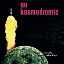 Na kosmodromie Krzysztof Sadowski
