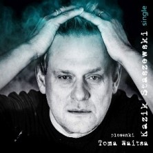 Piosenki Toma Waitsa - Single Kazik Staszewski