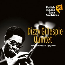 Dizzy Gillespie Quintet in Warsaw 1965 Polish Radio Jazz Archives vol 25 Dizzy Gillespie