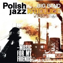 Music for My Friends Big Band Katowice