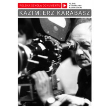 Kazimierz Karabasz Polish School of the Documentary Kazimierz Karabasz
