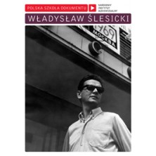 Władysław Ślesicki Polish School of the Documentary Władysław Ślesicki