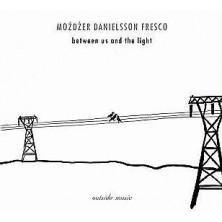Between Us And The Light Leszek Możdżer, Lars Danielsson, Zohar Fresco