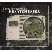 Songs Unrecantable ErsatzMusika