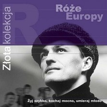 Żyj szybko, kochaj mocno, umieraj młodo - Złota kolekcja Róże Europy