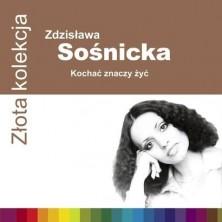Złota Kolekcja - Kochać znaczy żyć Zdzisława Sośnicka