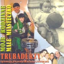 Moje rodzinne małe miasteczko, Piosenki Mariana Lichtmana Trubadurzy