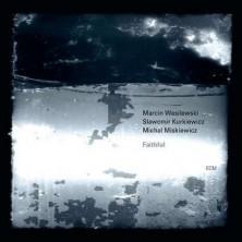 Faithful Marcin Wasilewski Trio