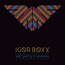 Last Party In Breslau Igor Boxx