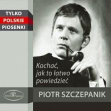Kochać - jak to łatwo powiedzieć Piotr Szczepanik