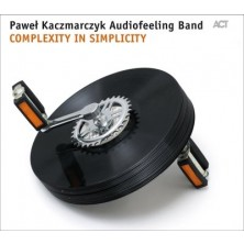 Complexity in Simplicity Paweł Kaczmarczyk Audiofeeling Band