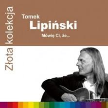 Mówię ci, że - Złota Kolekcja Tomasz Lipinski
