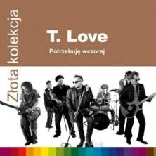 Potrzebuję wczoraj - Złota Kolekcja T.Love