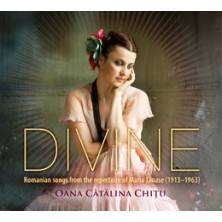 Oana Cǎtǎlina Chiţu Divine Romanian songs from the repertoire of Maria Tănase (1913-1963) Oana Cǎtǎlina Chiţu