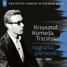 Krzysztof Komeda Trzciński w Polskim Radiu. Volume 1 Nagrania pierwsze 1952-1960  Krzysztof Komeda Trzciński