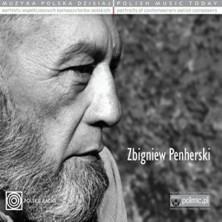 Muzyka Polska Dzisiaj. Portrety współczesnych kompozytorów polskich Zbigniew Penherski