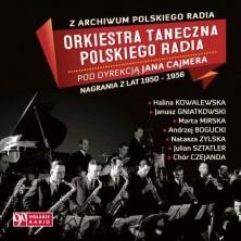 Z Archiwum Polskiego Radia Orkiestra Taneczna Polskiego Radia pod dyr. Jana Cajmera Nagrania z lat 1950-1956 Orkiestra TanecznaPolskiego Radia pod dyr. Jana Cajmera